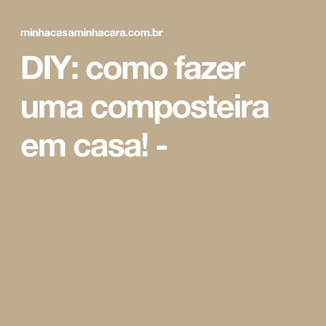 DIY: como fazer uma composteira em casa! -