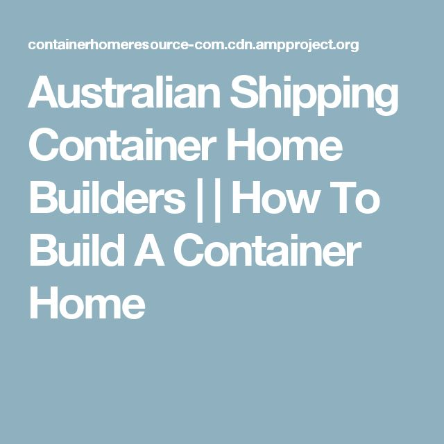 Australian Shipping Container Home Builders | | How To Build A Container Home