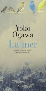 Ogawa, Yoko : La mer. Edition Actes Sud, 2009, 148 p.