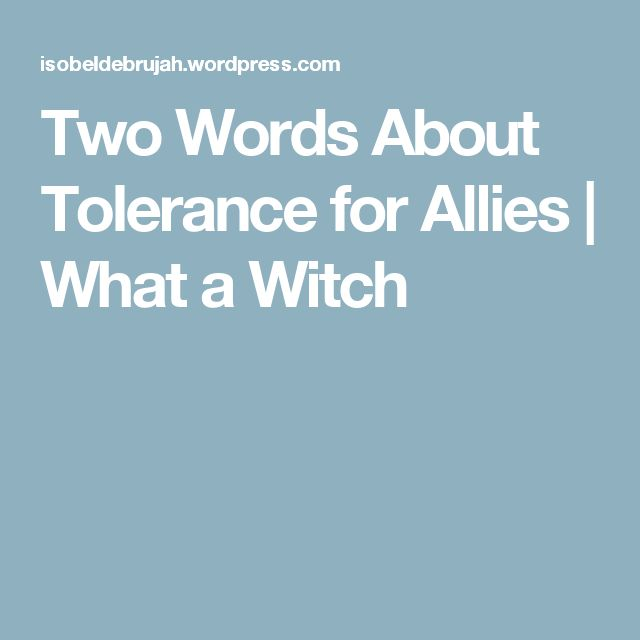 Two Words About Tolerance for Allies | What a Witch