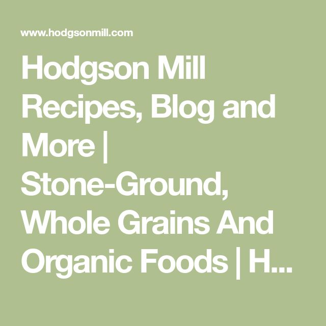 Hodgson Mill Recipes, Blog and More | Stone-Ground, Whole Grains And Organic Foods | Hodgson Mill