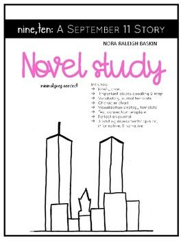 Nine, ten: A September 11 Story - Novel Study Guide *MINIMAL PLANNING NEEDED* Resource Includes: K-W-L chart Important places doodling & map Vocabulary journal template Character chart Visualization strategy template Text connection template Reflection journal 3 Writing assessments: opinion, informative, & narrative (graphic organizers included)