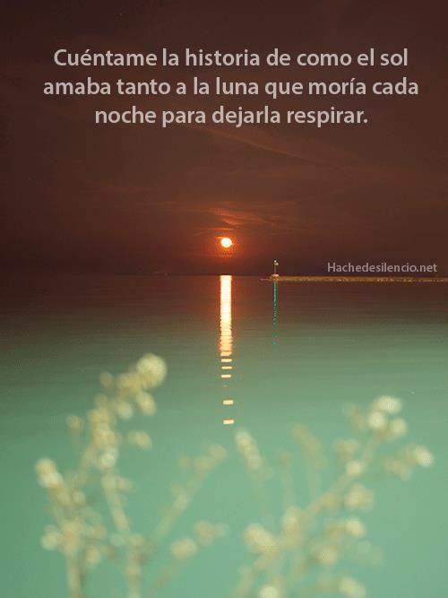 Cuéntame la historia de como el sol amaba tanto a la luna que moría cada noche para dejarla respirar. #Feeling #Love