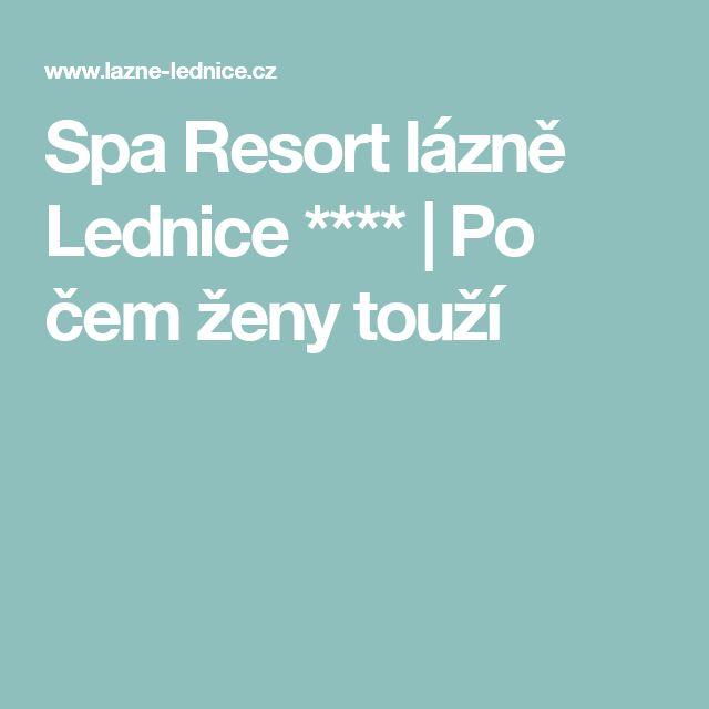 Spa Resort lázně Lednice **** | Po čem ženy touží