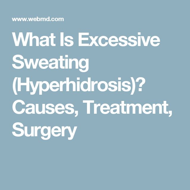 What Is Excessive Sweating (Hyperhidrosis)? Causes, Treatment, Surgery
