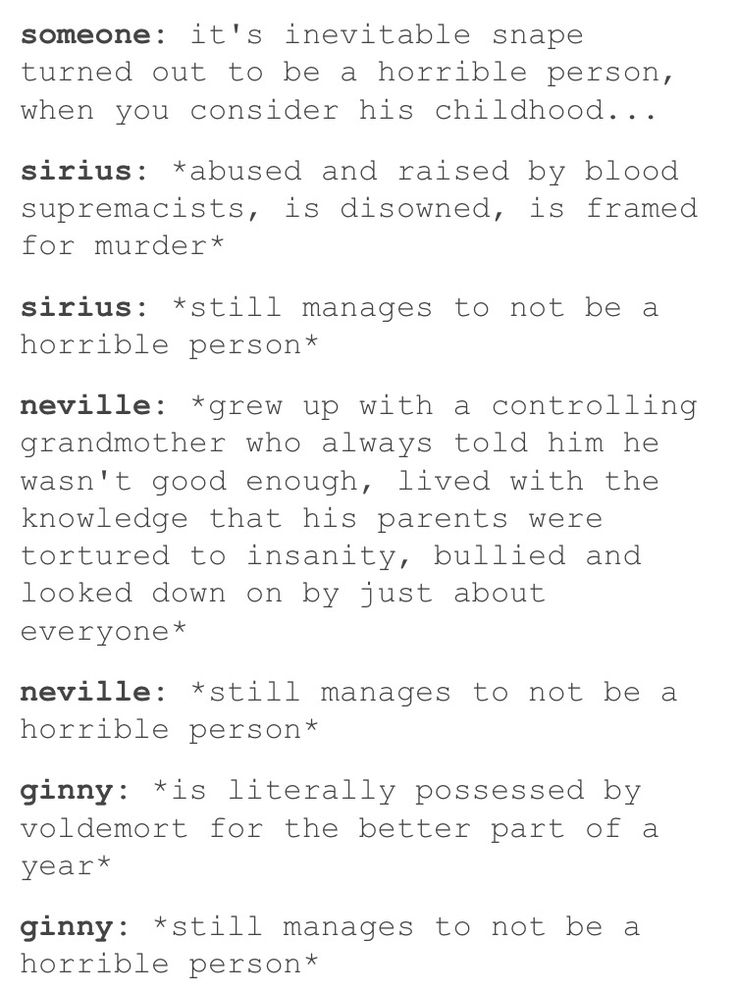 THIS! Stop worshipping Snape just because he was actually on the right side *sort of* and had a downright creepy obsession with Lily his entire life.