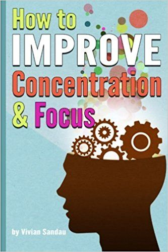 Amazon.com: How to Improve Concentration and Focus: 10 Exercises and 10 Tips to Increase Concentration (9781523285013): Vivian Sandau: Books