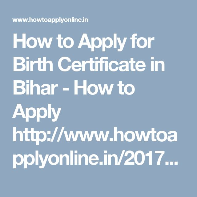 How to Apply for Birth Certificate in Bihar - How to Apply http://www.howtoapplyonline.in/2017/07/28/how-to-apply-birth-certificate-in-bihar/