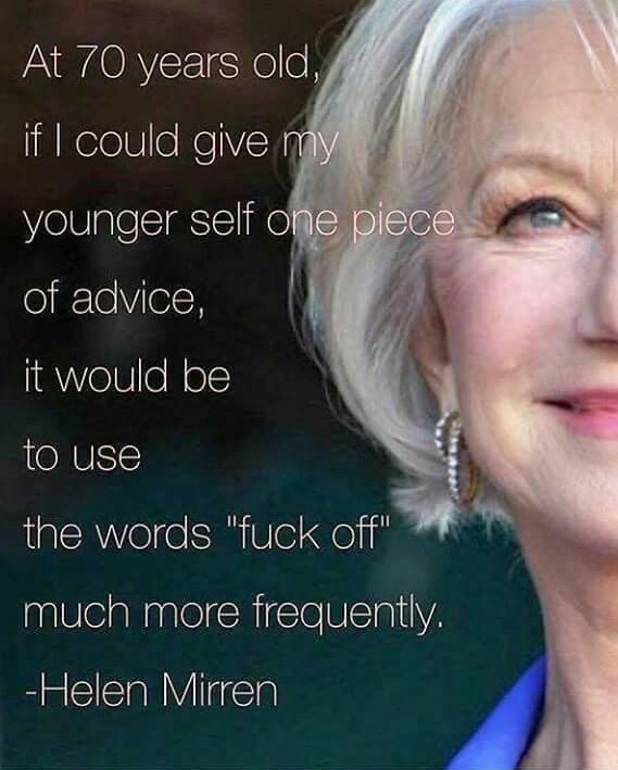 __ⓠ Helen Mirren on old age... #LearningCurves #Rules2LiveBy #GrowingPains