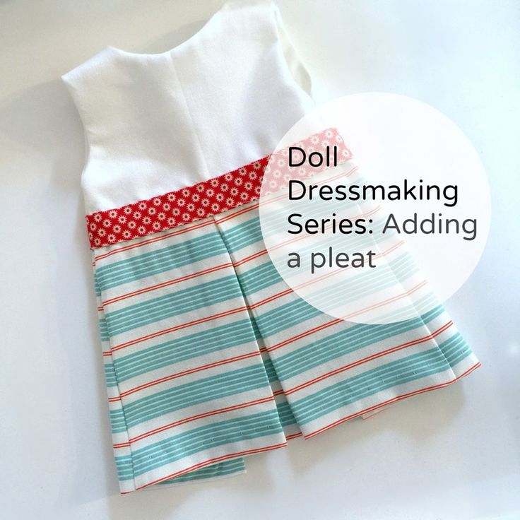 Doll Dressmaking Series: Adding a Pleat Free pattern for several sized dolls