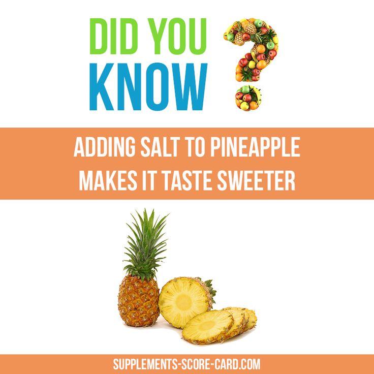 Adding salt to pineappleAdding salt to pineapple makes it taste sweeter.