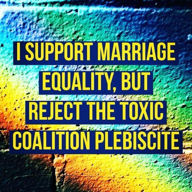 #LGBT #MarriageEquality #NoPlebiscite #Australia #culture #society #LGBTRights #HumanRights #CivilRights #SocialJustice #PublicPolicy #equality #secular #democracy #politics #LawReform #religion #homophobia #discrimination #MalcolmTurnbull #LiberalParty #plebiscite
