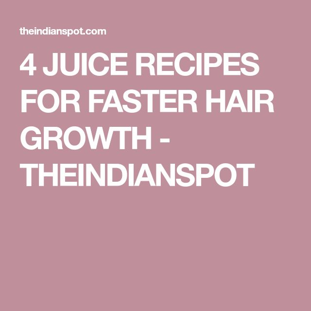 4 JUICE RECIPES FOR FASTER HAIR GROWTH - THEINDIANSPOT