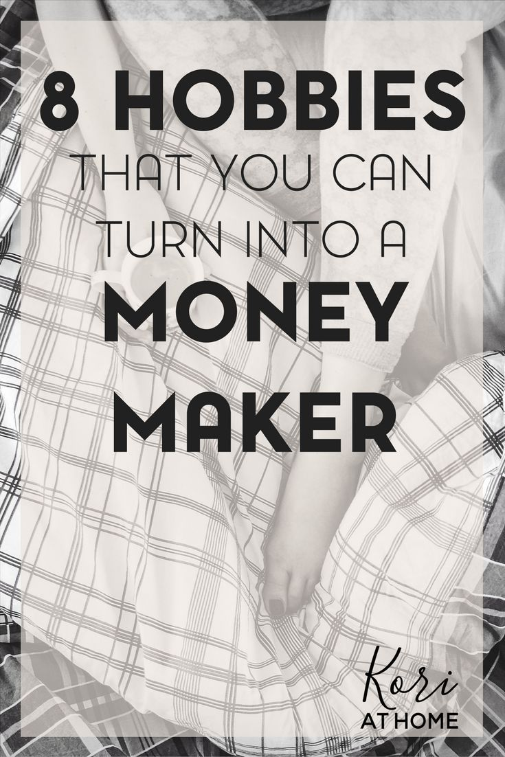 Trying to make some extra money? Here are 8 hobbies that you can turn into a money maker.