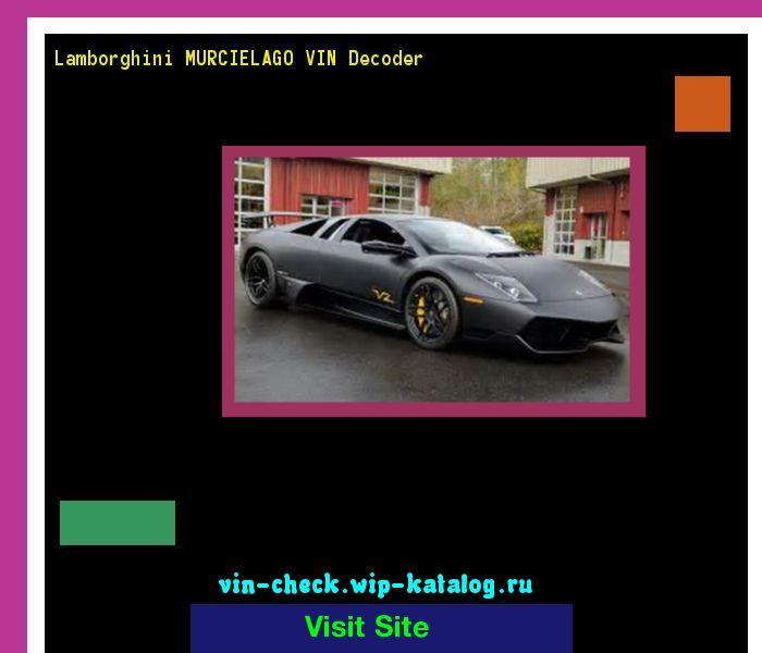Lamborghini MURCIELAGO VIN Decoder - Lookup Lamborghini MURCIELAGO VIN number. 161731 - Lamborghini. Search Lamborghini MURCIELAGO history, price and car loans.