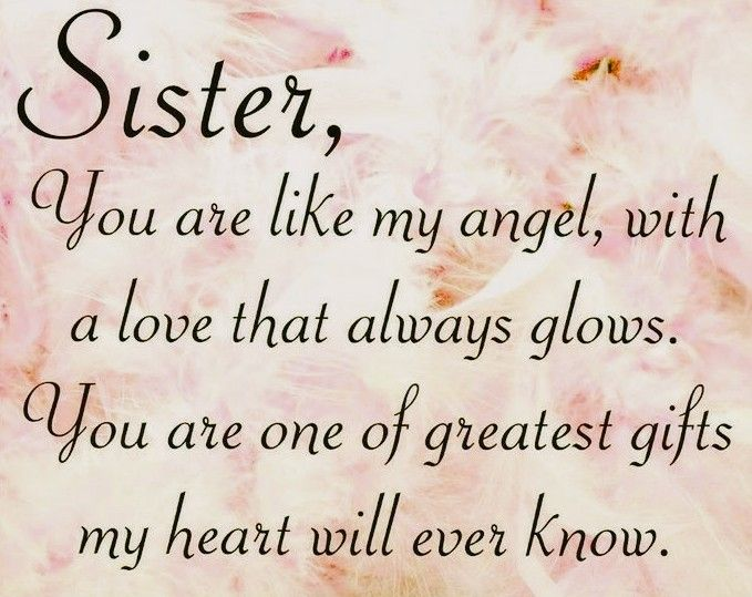 """Sister, you are one of the greatest Gifts my Heart will ever know!"""