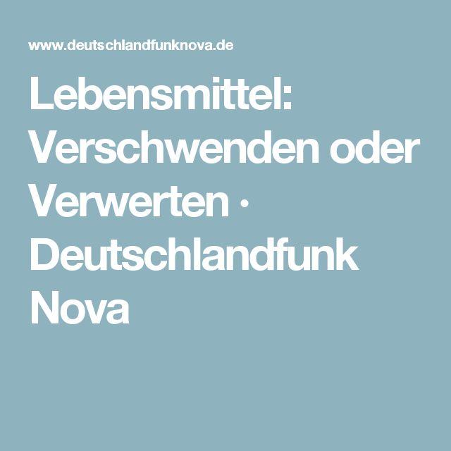 Lebensmittel: Verschwenden oder Verwerten · Deutschlandfunk Nova
