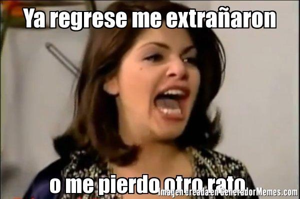 Ya regrese me extra�aron o me pierdo otro rato  | Soraya Montenegro meme | Crear Memes | Generador de Memes
