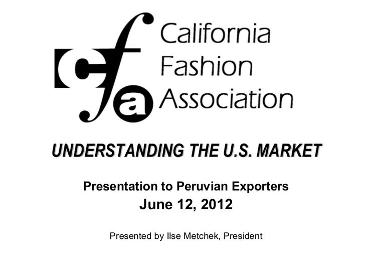 Presented by Ilse Metchek, President of the California Fashion Association. http://www.slideshare.net/ircdirector/understanding-the-us-fashion-market?qid=317097c9-3572-4397-923c-8973e6bc43a0&v=default&b=&from_search=17