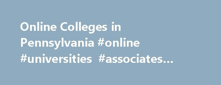 Online Colleges in Pennsylvania #online #universities #associates #degree http://minnesota.remmont.com/online-colleges-in-pennsylvania-online-universities-associates-degree/  # 2016 Directory of Online Colleges and Universities in Pennsylvania There are more than 61 post-secondary institutions in Pennsylvania. Of these schools, 61 offer online programs. A total of 17 are public four-year colleges or universities and six are public community or technical colleges and 38 are private colleges…