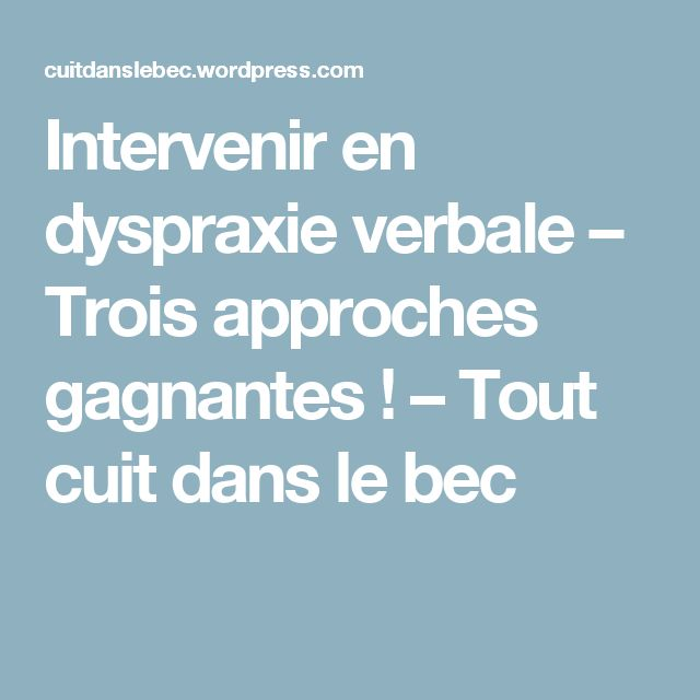 Intervenir en dyspraxie verbale – Trois approches gagnantes ! – Tout cuit dans le bec