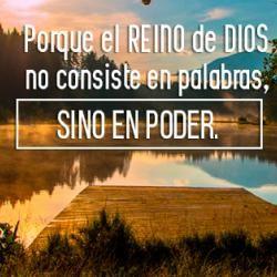 "Yo creo en esta palabra - 1 Corintios 4:20 ""Porque el reino de Dios no consiste en palabras, sino en poder."""