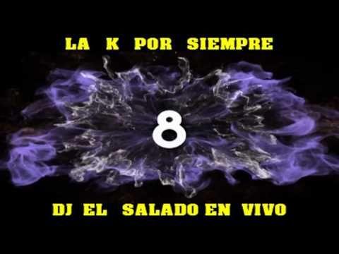 LA  K  POR  SIEMPRE  DJ  EL  SALADO  EN  VIVO