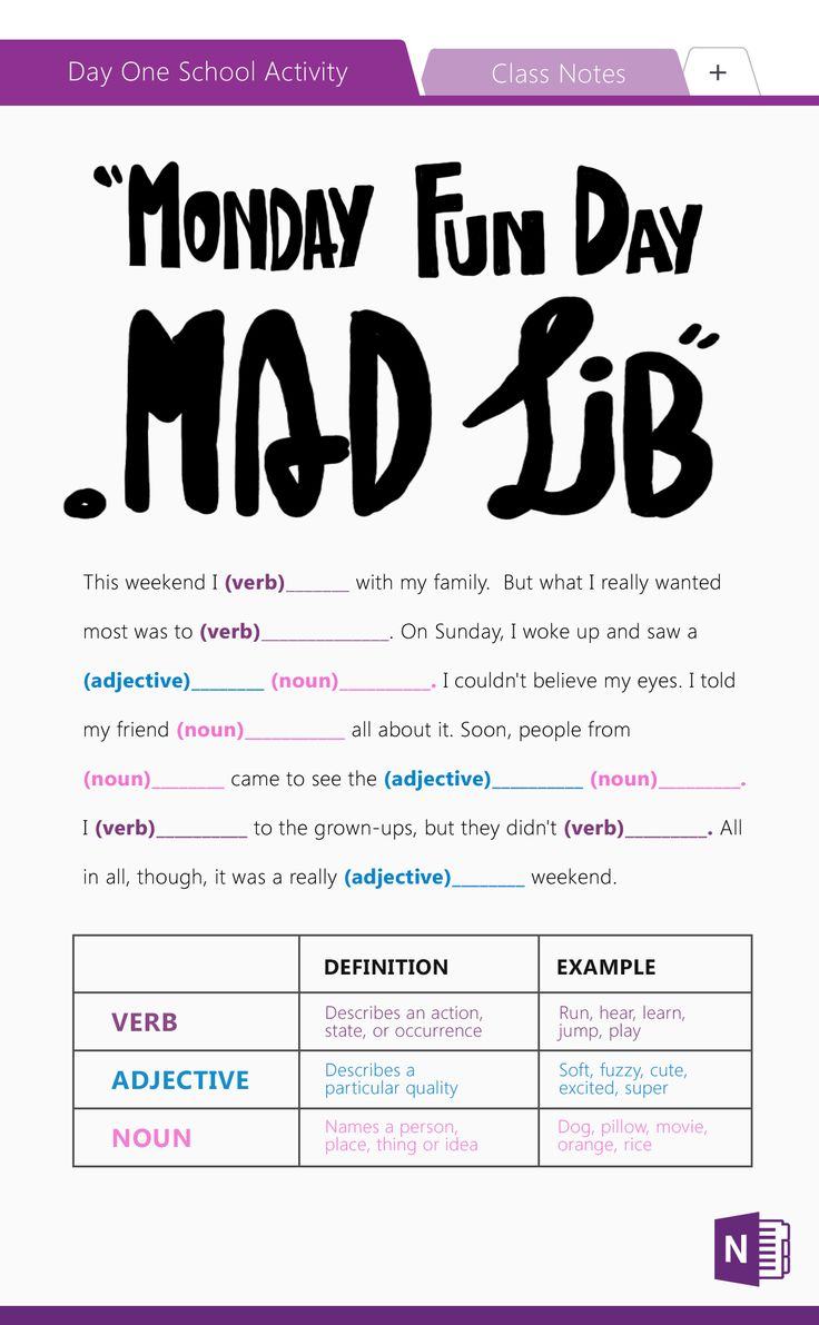 Need a fun classroom activity to kick off the school week? Create a Mad Lib in OneNote to teach kids about grammar and get their creative juices flowing. Print this Mad Lib (or share digitally) and capture stories of wacky weekends. Find out more about what OneNote can do.