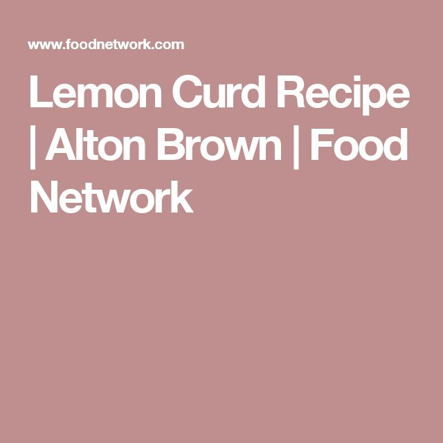 Lemon Curd Recipe | Alton Brown | Food Network