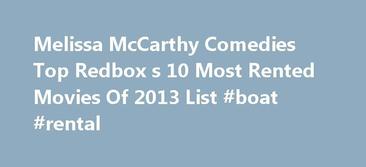 Melissa McCarthy Comedies Top Redbox s 10 Most Rented Movies Of 2013 List #boat #rental http://cameroon.remmont.com/melissa-mccarthy-comedies-top-redbox-s-10-most-rented-movies-of-2013-list-boat-rental/  #top 10 movie rentals # Melissa McCarthy Comedies Top Redbox's 10 Most Rented Movies Of 2013 List If Redbox were a contest, Melissa McCarthy would be the winner of 2013. McCarthy is the common denominator among the top two movies on Redbox s Top 10 movie rentals of 2013. Identity Thief and…
