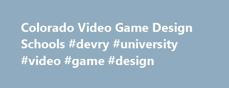 Colorado Video Game Design Schools #devry #university #video #game #design http://massachusetts.nef2.com/colorado-video-game-design-schools-devry-university-video-game-design/  # Professions Growing in the Video Game Industry Game Designers The lead desig