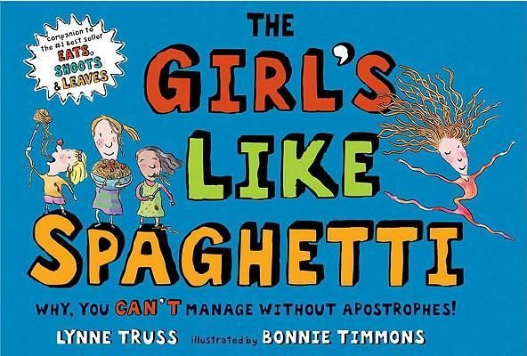 """The adult version of Eats, Shoots and Leaves has inspired two picture books illustrated by Bonnie Timmons.  While Eats, Shoots and Leaves focusses on the use of commas, The Girl's Like Spaghetti focusses on apostrophes.  Each book contains double spread pages that show how dramatically meanings can change when punctuations are placed differently.  For example, """"the girl's like spaghetti"""" may describe your best friend, while """"the girls like spaghetti"""" sounds like a good meal!"""