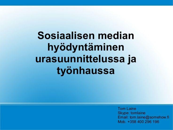sosiaalisen-median-hydyntminen-urasuunnittelussa-ja-tynhaussa-lead by Tom Laine via Slideshare