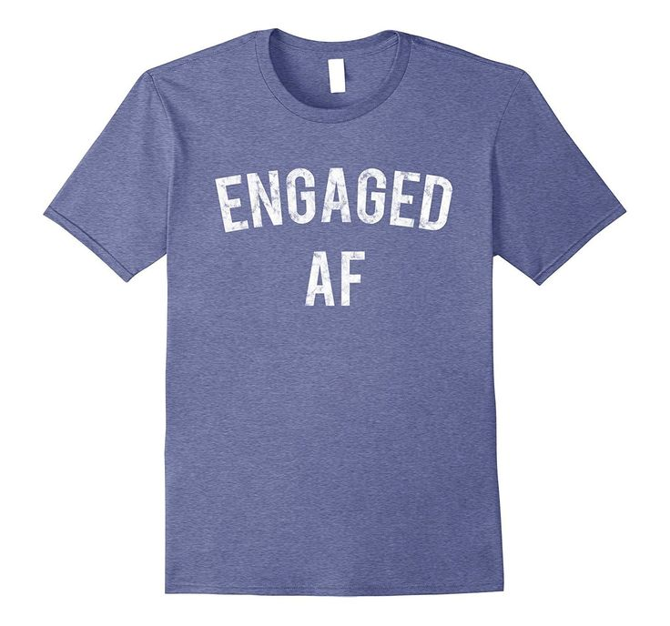 Engaged AF T-Shirt Funny Sarcastic Engagement Humor