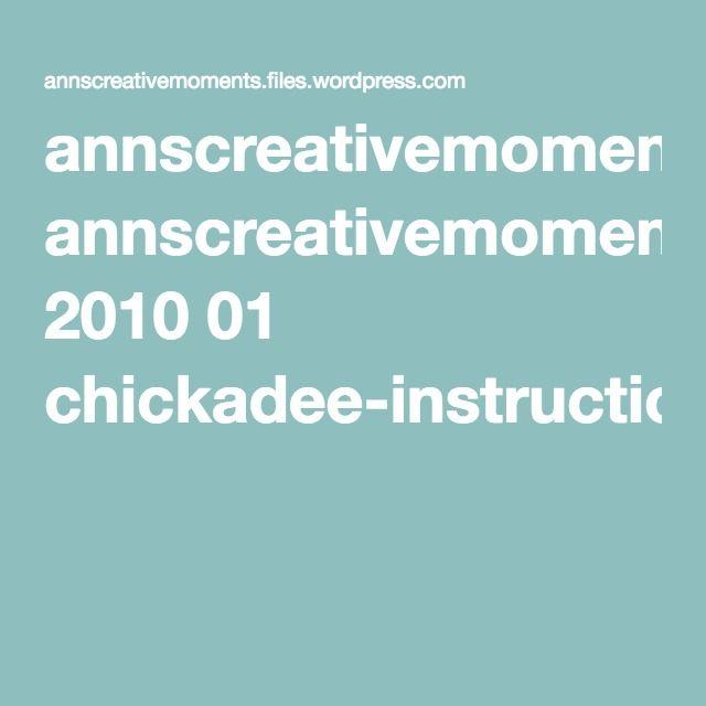 annscreativemoments.files.wordpress.com 2010 01 chickadee-instructions9.pdf