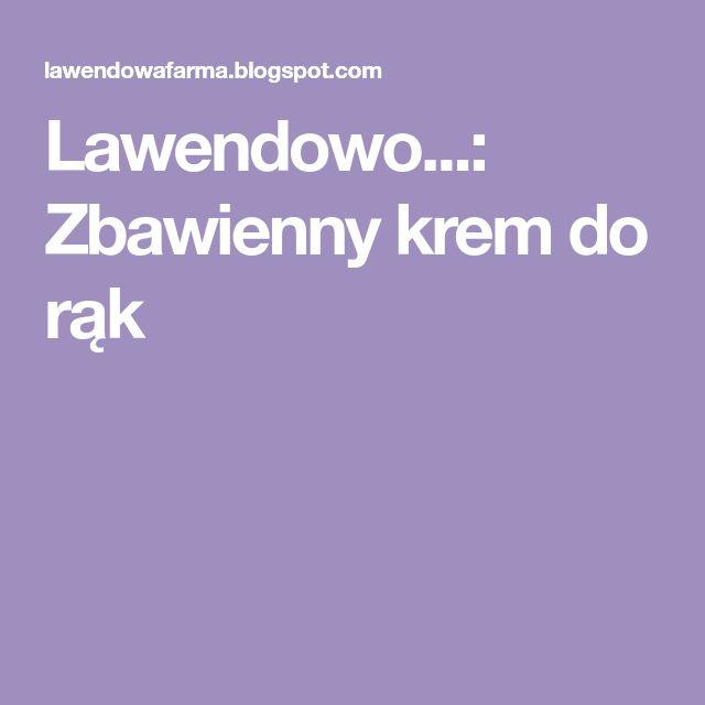 Lawendowo...: Zbawienny krem do rąk