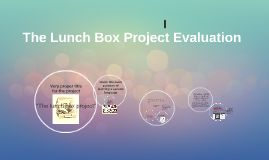 This is a presentation regarding my evaluation to The Lunchbox Project