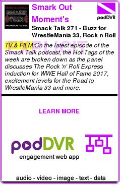 #TV #PODCAST  Smark Out Moment's Smack Talk    Smack Talk 271 - Buzz for WrestleMania 33, Rock n Roll Express in Hall of Fame and More    READ:  https://podDVR.COM/?c=b06c31fb-d987-66fd-afe3-348f16e1e042