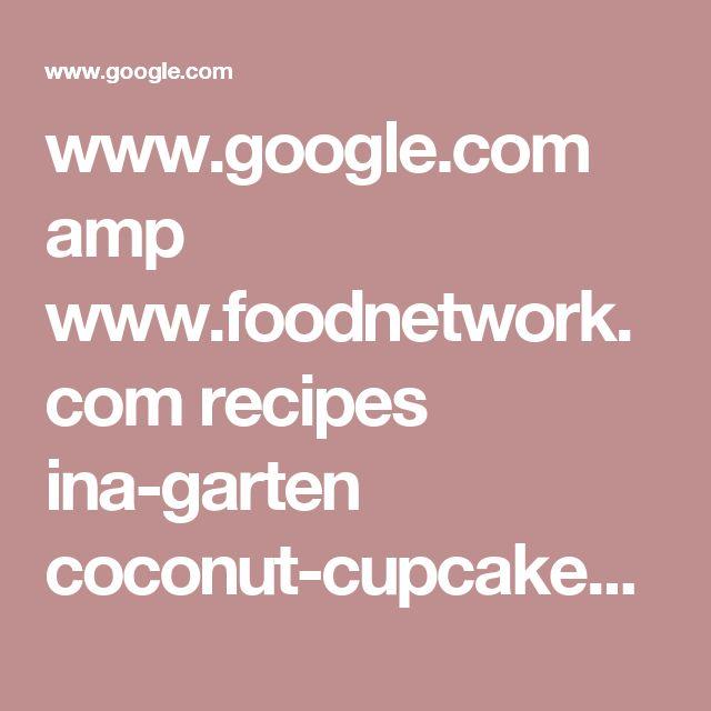 www.google.com amp www.foodnetwork.com recipes ina-garten coconut-cupcakes-recipe.amp