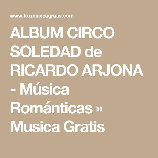 ALBUM CIRCO SOLEDAD de RICARDO ARJONA - Música Románticas » Musica Gratis