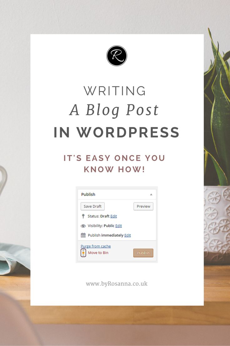 Writing a blog post in WordPress (for beginners moving from Blogger or Squarespace, or people just starting out!)