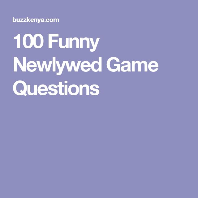 100 Funny Newlywed Game Questions