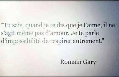 """""""Tu sais quand je te dis que je t'aime, il ne s'agit même pas d'amour. Je te parle d'impossibilité de respirer autrement."""" — Romain Gary"""