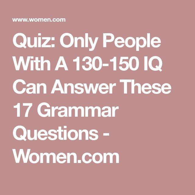 Quiz: Only People With A 130-150 IQ Can Answer These 17 Grammar Questions - Women.com