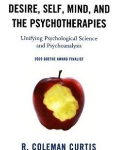 Desire Self Mind and the Psychotherapies Unifying Psychological Science and Psychoanalysis free download by R. Coleman Curtis ISBN: 9780765705976 with BooksBob. Fast and free eBooks download.  The post Desire Self Mind and the Psychotherapies Unifying Psychological Science and Psychoanalysis Free Download appeared first on Booksbob.com.