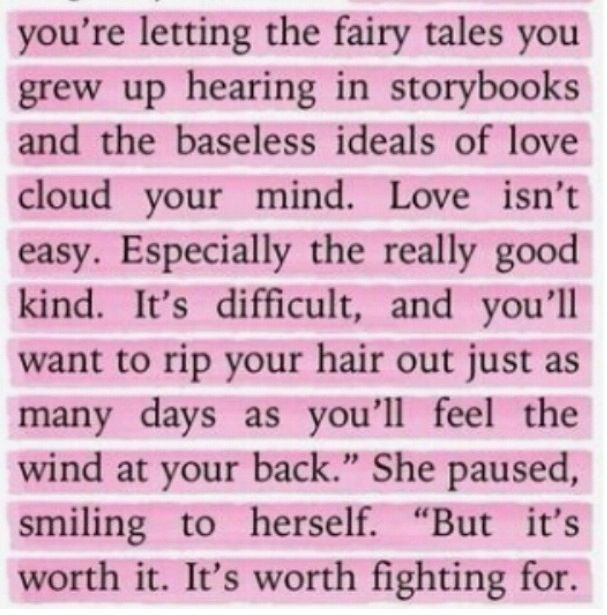Love is worth fighting for…so true :) in every relationship with your romantic relationships as well as friendships, love is worth fighting for :)