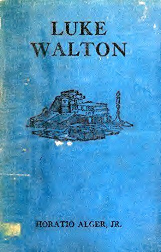 Luke Walton (Illustrated Edition) (Classic Fiction for Young Adults Book 119) by [Alger Jr, Horatio]