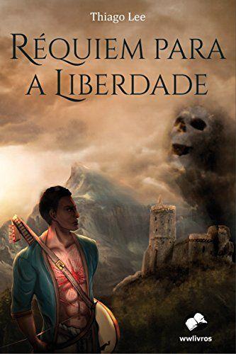Título: Réquiem para a Liberdade Autor: Thiago Lee Publicação: 2015 Número de páginas: 220 páginas Editora: wwlivros ISBN: 9788568175309 Réquiem para a liberdade é uma obra nacional de fantasia que…