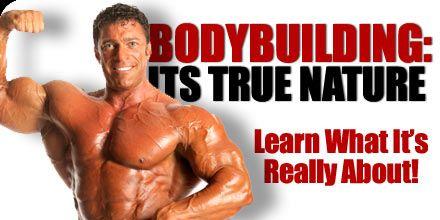 Bodybuilding: Its True Nature!
