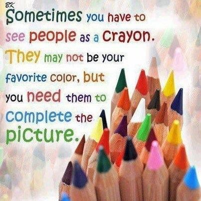 Sometime you have to see people as a crayon. They may not be your favorite colour, but you need them to complete the picture.